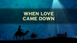 When Love Came Down Christmas Loop