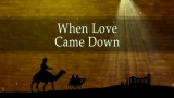 Christmas Background: Love Came Down